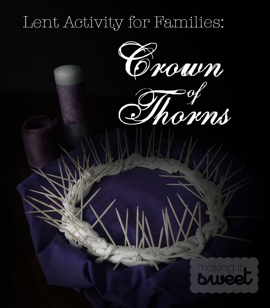 Making it Sweet: Crown of Thorns for Lent. Pull a thorn for each sacrifice or good deed to lessen Jesus' burden.