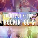 K-Pop Colors: Rockin' 80's